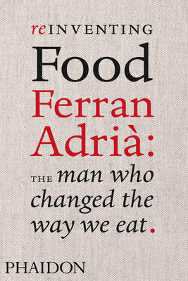 Reinventing Food: Ferran Adria: The Man Who Changed the Way We Eat (BOK)