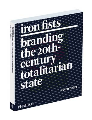 Iron Fists: Branding the 20th-Century Totalitarian State (BOK)