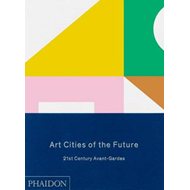 Art Cities of the Future: 21st-Century Avant-Gardes (BOK)