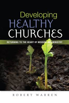 Developing Healthy Churches: Returning to the Heart of Mission and Ministry (BOK)