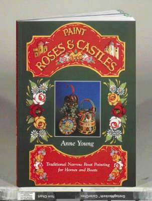 Paint Roses and Castles: Traditional Narrow Boat Painting for Homes and Boats (BOK)