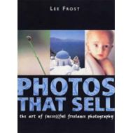 Photos That Sell: The Art of Successful Freelance Photography (BOK)
