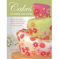 Cakes to Inspire and Desire: Over 35 Unique Designs, from Mini-Cakes and Simple Shapes to Beaded Del (BOK)