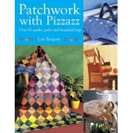 Patchwork with Pizzazz: Over 60 Colorful Quilted Projects for All Seasons (BOK)