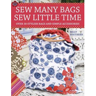 Sew Many Bags, Sew Little Time: Over 30 Simply Stylish Bags and Accessories (BOK)