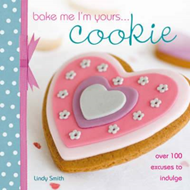 Bake Me I'm Yours... Cookie: Over 100 Excuses to Indulge (BOK)