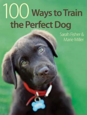 100 Ways to Train the Perfect Dog (BOK)