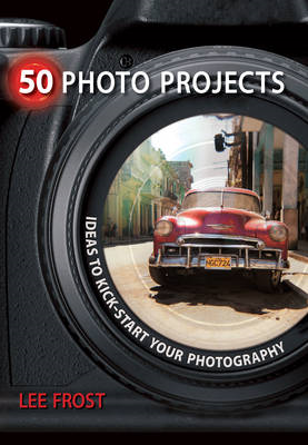 50 Photo Projects: Ideas to Kick-Start Your Photography (BOK)
