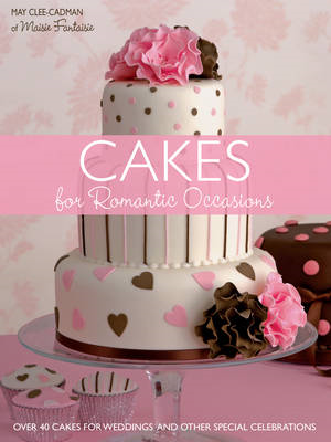 Cakes for Romantic Occasions: Over 40 Cakes for Weddings and Other Special Celebrations (BOK)