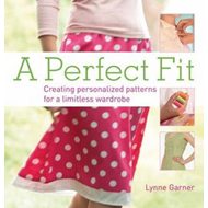 A Perfect Fit: Create Personalized Patterns for a Limitless Wardrobe (BOK)