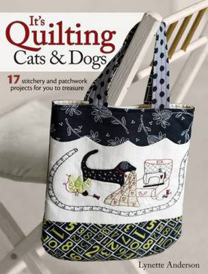 It's Quilting Cats and Dogs: 15 Heart-Warming Projects Combining Patchwork, Applique and Stitchery (BOK)