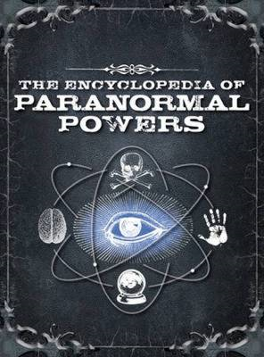 The Encyclopedia of Paranormal Powers: Discover the Secrets of the Unexplained (BOK)