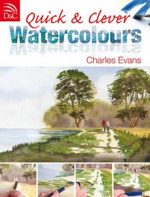 Quick and Clever Watercolours: Step-by-Step Projects for Spectacular Results (BOK)