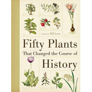 Fifty Plants That Changed the Course of History (BOK)