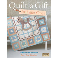 Quilt a Gift for Little Ones: 22 Heart-Felt Projects (BOK)