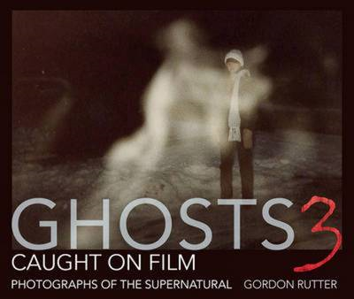 Ghosts Caught on Film: 3: Photographs of Ghostly Phenomena (BOK)