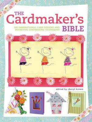 The Cardmaker's Bible: 160 Inspirational Card Designs and Definitive Cardmaking Techniques (BOK)