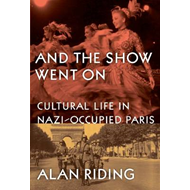 And the Show Went on: Cultural Life in Nazi-occupied Paris (BOK)