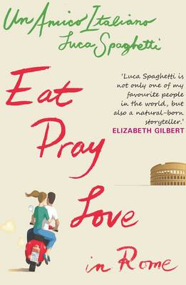 Eat Pray Love In Rome: Un Amico Italiano (BOK)