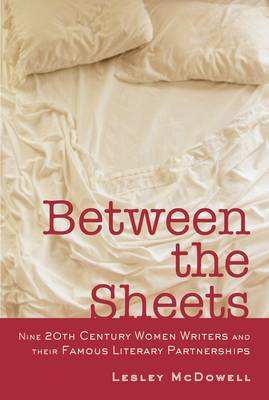 Between the Sheets: The Literary Liaisons of Nine 20th Century Women Writers (BOK)