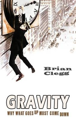 Gravity: How the Most Mysterious Force in the Universe Shapes Our Lives (BOK)