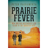 Prairie Fever: How British Aristocrats Laid Claim to the American West (BOK)