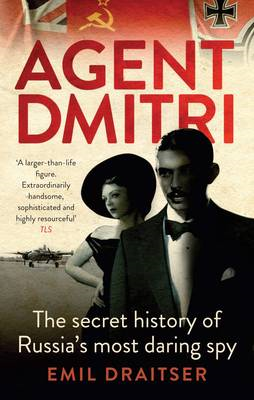 Agent Dmitri: The Remarkable Rise and Fall of the KGB's Most Daring Operative (BOK)