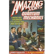 The Amazing Story of Quantum Mechanics: A Maths Free Exploration Of Quantum Mechanics (BOK)