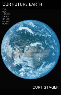 Our Future Earth: The Next 100,000 Years of Life on the Planet (BOK)
