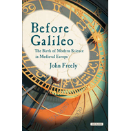 Before Galileo: The Birth of Modern Science in Medieval Europe (BOK)