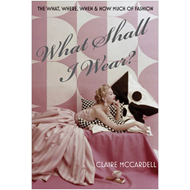 What Shall I Wear?: The What, Where, When and How Much of Fashion (BOK)