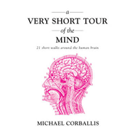 A Very Short Tour of the Mind: 21 Short Walks Around the Human Brain (BOK)
