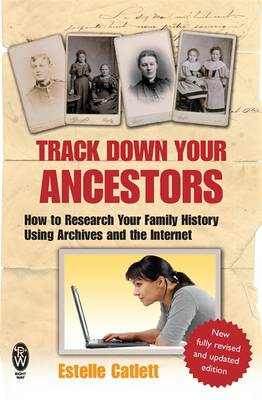 Track Down Your Ancestors: How to Research Your Family History Using Archives and the Internet (BOK)