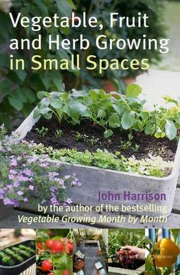 Vegetable, Fruit and Herb Growing in Small Spaces (BOK)