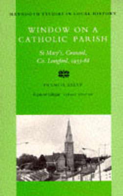 Window on a Catholic Parish: Granard, County Longford, 1933-68 (The Pastorate of Reverend Denis O'Ka (BOK)