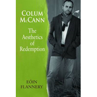 Colum McCann: The Aesthetics of Redemption (BOK)