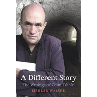 A Different Story: The Writings of Colm Toibin (BOK)