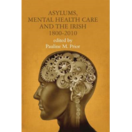 Asylums, Mental Health Care and the Irish, 1800-2010 (BOK)