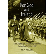 For God and Ireland: The Fight for Moral Superiority in Ireland 1922-1932 (BOK)