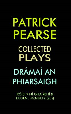 Patrick Pearse: Collected Plays /Dramai an Phiarsaigh (BOK)