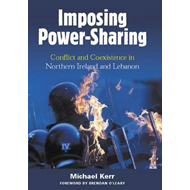 Imposing Power Sharing: Conflict and Coexistence in Northern Ireland and Lebanon (BOK)