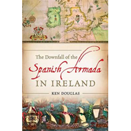 Downfall of the Spanish Armada in Ireland (BOK)