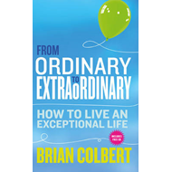 From Ordinary to Extraordinary: How to Live an Exceptional L (BOK)