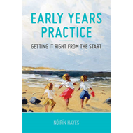 Early Years Practice: Getting it Right from the Start (BOK)