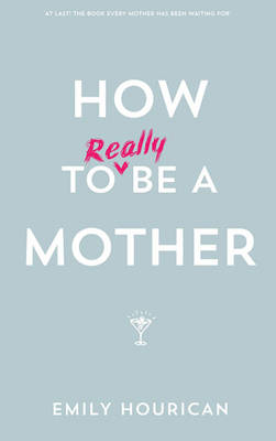 How to Really be a Mother (BOK)