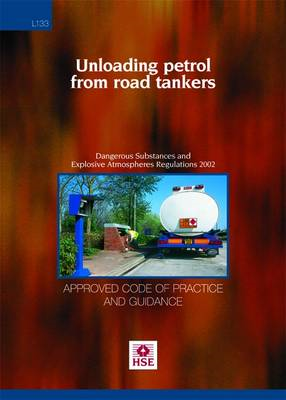 Unloading Petrol from Road Tankers: Dangerous Substances and Explosive Atmospheres Regulations 2002: (BOK)