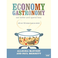 Economy Gastronomy: Eat Better and Spend Less (BOK)