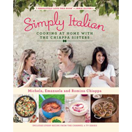 Simply Italian: Cooking at Home with the Chiappa Sisters (BOK)