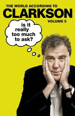 Is It Really Too Much To Ask?: The World According to Clarkson Volume 5 (BOK)