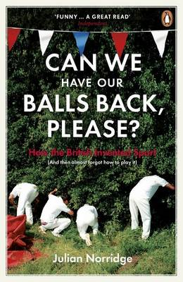 Can We Have Our Balls Back, Please?: How the British Invented Sport (BOK)